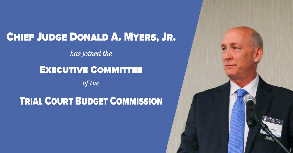 Chief Judge Don Myers Appointed to the Trial Court Budget Commission's Executive Committee