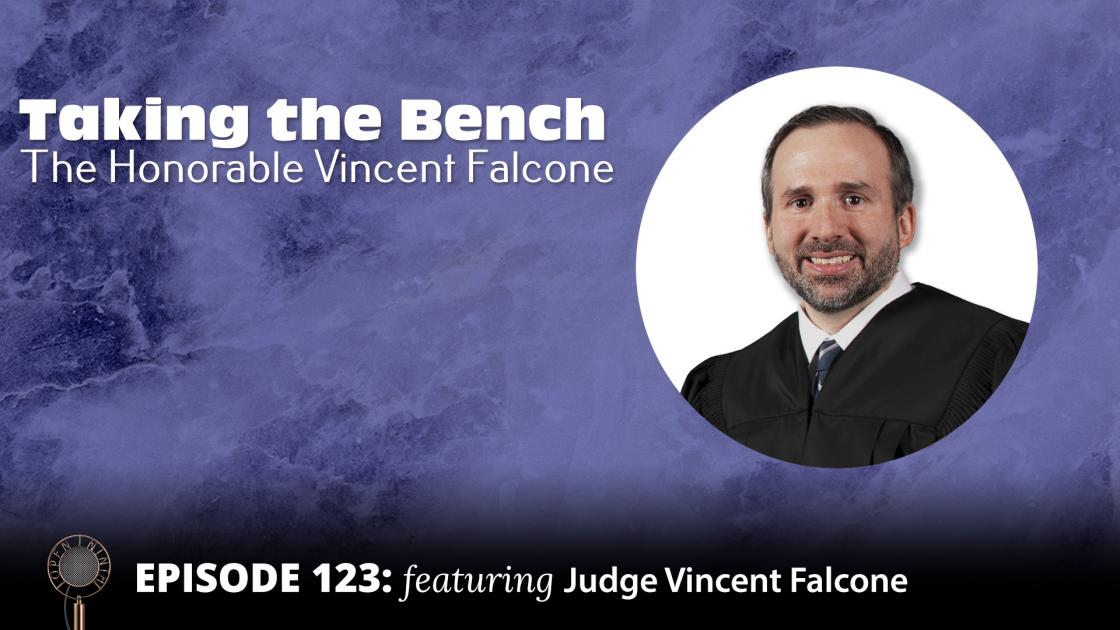 Open Ninth Episode 123 - Podcast Guest - Circuit Judge Vincent Falcone III